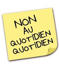 Non au Quotidien Quotidien !